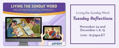 Living the Sunday Word Tuesday Reflections: Advent; November 24 and December 1, 8 and 15; 7:00-8:30pm