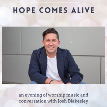 Hope Comes Alive - Evening with Josh Blakelsey
