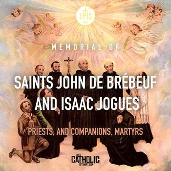 Memorial of Saint John de Brebeuf and Isaac Jogues, Priests and Companions