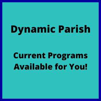 Dynamic Parish - Current Programs Available for You!