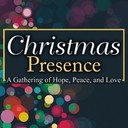 """""""Christmas Presence"""", A Gathering of Hope, Peace and Love"""