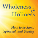 """""""Wholeness and Holiness: How to be Sane, Spiritual, and Saintly with David Richo"""
