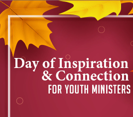 Day of Inspiration & Connection for Youth Ministers & Youth Confirmation Directors
