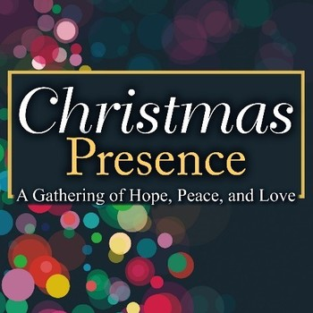 """Christmas Presence"", A Gathering of Hope, Peace and Love"