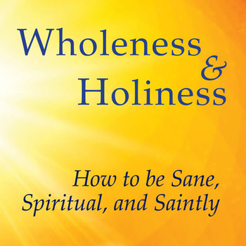 """Wholeness and Holiness: How to be Sane, Spiritual, and Saintly with David Richo"