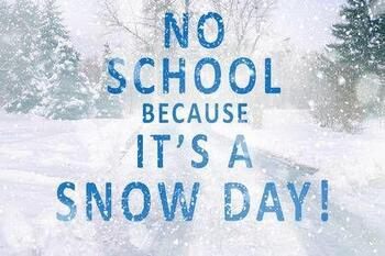 SNOW DAY! Tuesday February 16