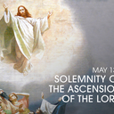 Feast Day - The Solemnity of the Ascension of Our Lord Jesus Christ