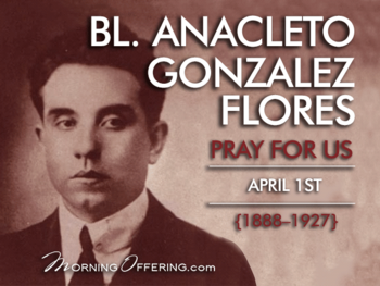 Saint of the Day - BL. Anacleto Gonzalez Flores