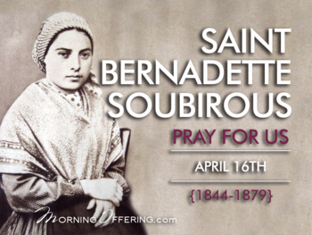 Saint of the Day - Saint Bernadette Soubirous