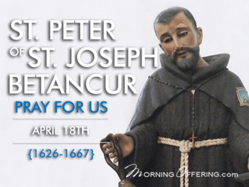 Saint of the Day - St. Peter of St. Joseph Betancur
