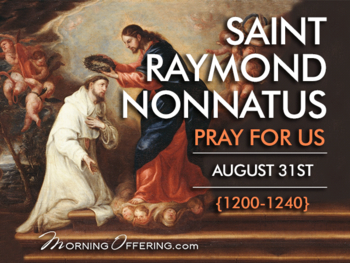 Saint of the Day - Saint Raymond Nonnatus