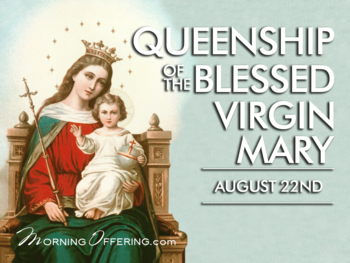 Feast Day -Queenship of the Blessed Virgin Mary