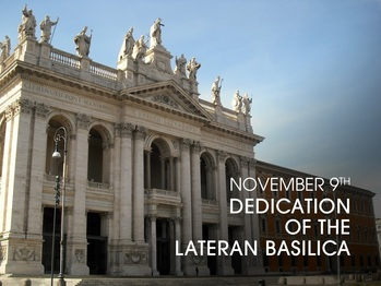 Feast Day - Dedication of the Basilica of Saint John Lateran in Rome