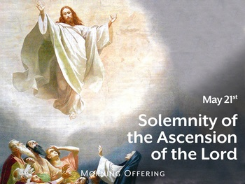 Feast Day - The Solemnity of the Ascension of the Lord