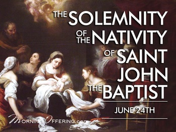 Saint of the Day - Solemnity of the Nativity of Saint John the Baptist