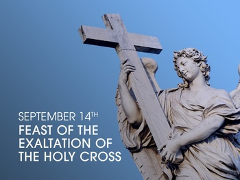 Feast Day - the Feast of the Exaltation of the Holy Cross
