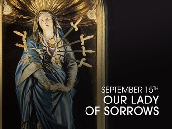 Feast Day - Our Lady of Sorrows