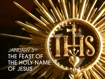 Feast Day - the Feast of the Holy Name of Jesus
