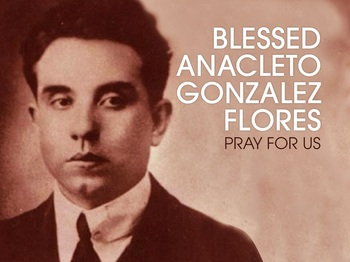 Saint of the Day - Blessed Anacleto Gonzalez Flores