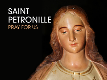 Saint of the Day -  Saint Petronille