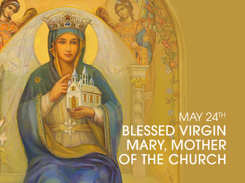 Feast Day - Mary, Mother of the Church