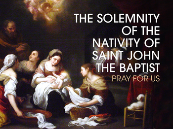Saint of the Day - the Solemnity of Saint John the Baptist