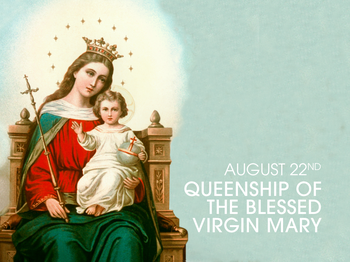 Feast Day - the Queenship of the Blessed Virgin Mary