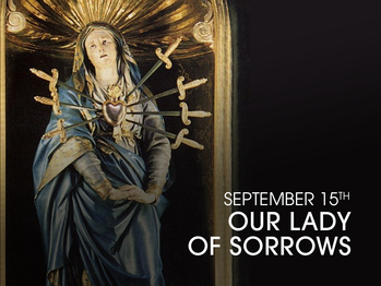 Feast Day - Devotion to Our Lady of Sorrows