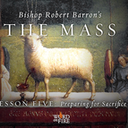 The Mass: Lesson 5 - Preparing for Sacrifice