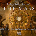 The Mass: Lesson 6 - The Real Presence Creates Communion
