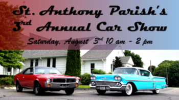 3rd Annual Classic Car Show: Sat. August 3rd 10am-2pm Grounds of St. Anthony's