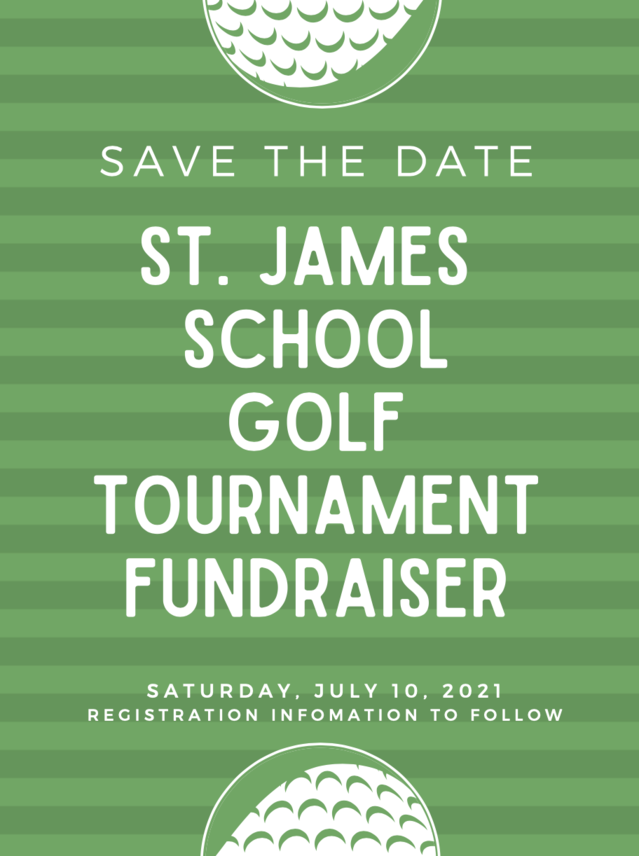 SAVE THE DATE!  2nd Annual St. James School Golf Tournament Fundraiser   Saturday, July 10, 2021  (Registration information to follow)