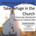 Homeward Bound: Men's Retreat