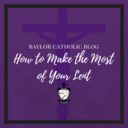How to Make the Most of Lent - New Blog Post