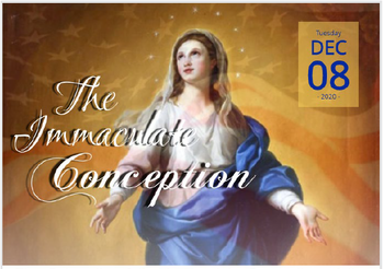 The Solemnity of the Immaculate Conception - Dec. 8th