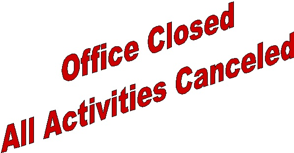 Office Closed and all activities canceled!