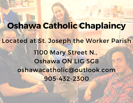 Oshawa Catholic Chaplaincy. Located at St. Joseph the Worker Parish. 1100 Mary St. N., Oshawa ON L1G 5G8 905-432-2300