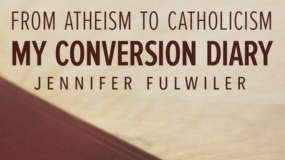"""""""From atheism to Catholicism, my conversion diary"""" by Jennifer Fulwiler"""