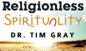 Religionless spirituality, by Dr. Tim Gray