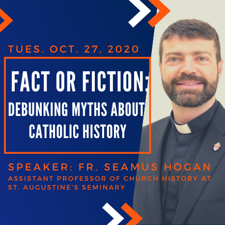 """Tuesday October 27, 2020 """"Fact or fiction: debunking myths about Catholic history"""" Speaker: Fr Seamus Hogan, Assistant professor of church history at St. Augustine's seminary"""