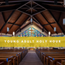 Click HERE to sign-in to our Young Adult Holy Hour!