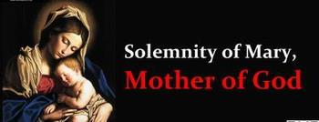The Solemnity of Mary, Mother of God, A Holy Day of Obligation