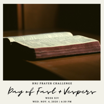 HNJ Prayer Challenge Week XIV: Day of Fasting and Vespers