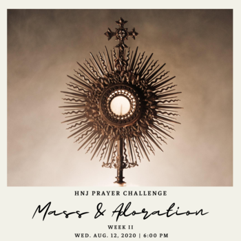 HNJ Prayer Challenge Week II: Mass + Adoration