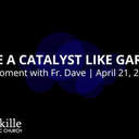 Be a Catalyst | A Moment with Father Dave