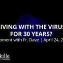Living with the Virus for 30 Years? | A Moment with Father Dave