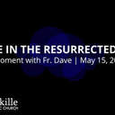 Hope in the Resurrected Life | A Moment with Father Dave