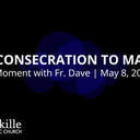 Reconsecration to Mary | A Moment with Father Dave