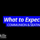 Communion & Seating | What to Expect