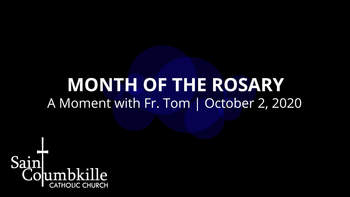 Month of the Rosary | A Moment with Father Tom